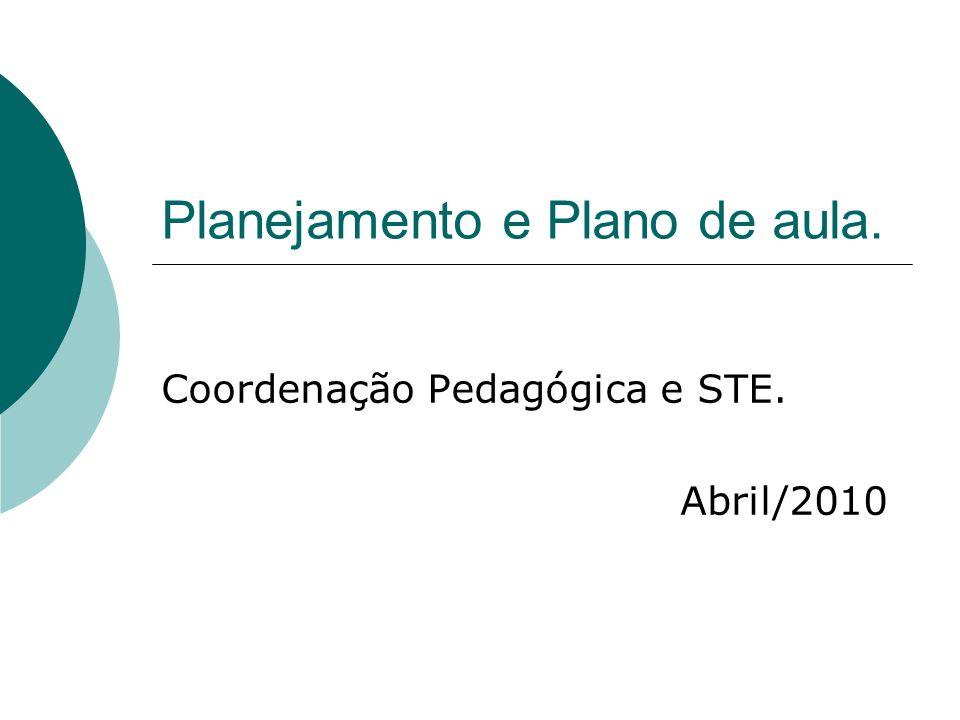 Planejamento e Plano de aula. Coordenação Pedagógica e STE. Abril/2010