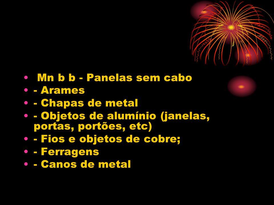 Mn b b - Panelas sem cabo - Arames - Chapas de metal - Objetos de alumínio (janelas, portas, portões, etc) - Fios e objetos de cobre; - Ferragens - Ca