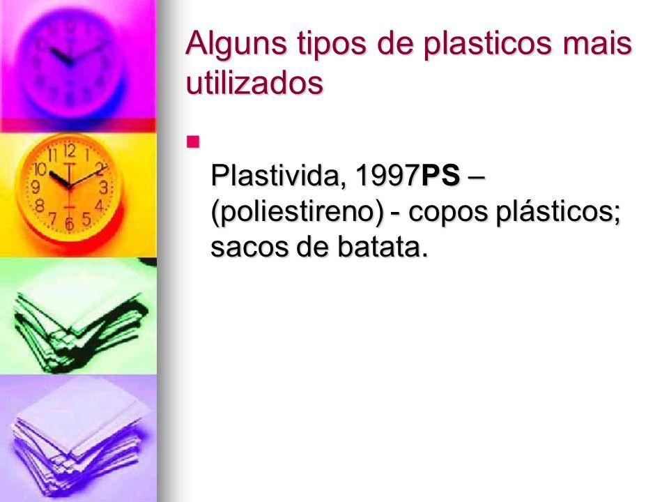 Alguns tipos de plasticos mais utilizados Plastivida, 1997PS – (poliestireno) - copos plásticos; sacos de batata. Plastivida, 1997PS – (poliestireno)