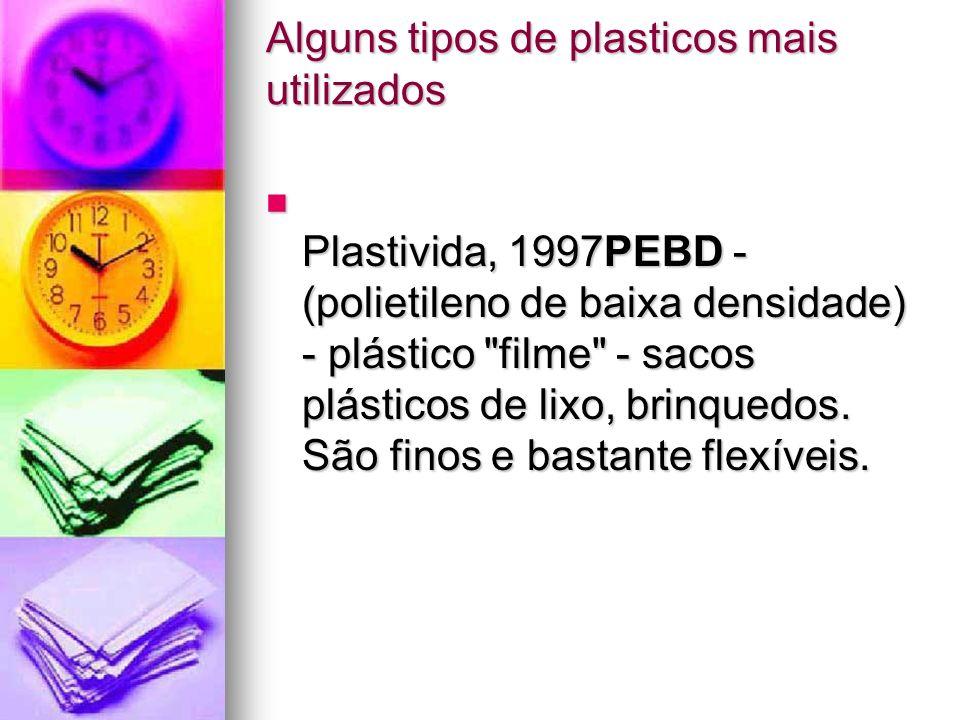 Alguns tipos de plasticos mais utilizados PP - (poliproprileno) - plásticos filme de proteção de alimentos, peças de automóveis.