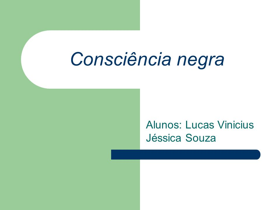 Consciência negra Alunos: Lucas Vinicius Jéssica Souza