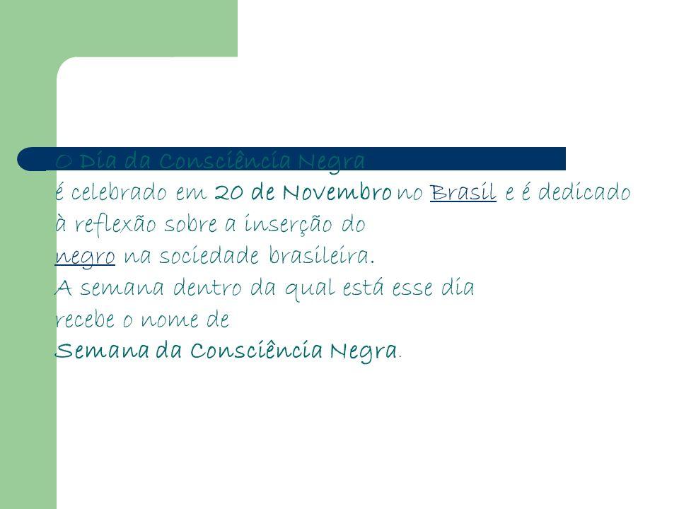 O Dia da Consciência Negra é celebrado em 20 de Novembro no Brasil e é dedicadoBrasil à reflexão sobre a inserção do negronegro na sociedade brasileir