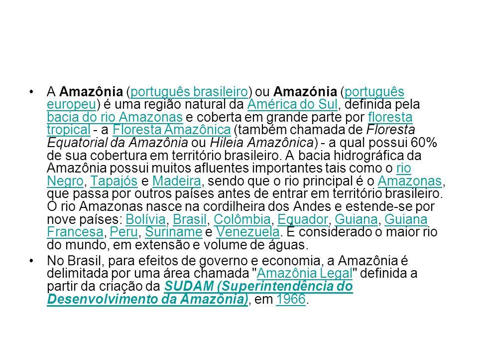 A Amazônia (português brasileiro) ou Amazónia (português europeu) é uma região natural da América do Sul, definida pela bacia do rio Amazonas e cobert