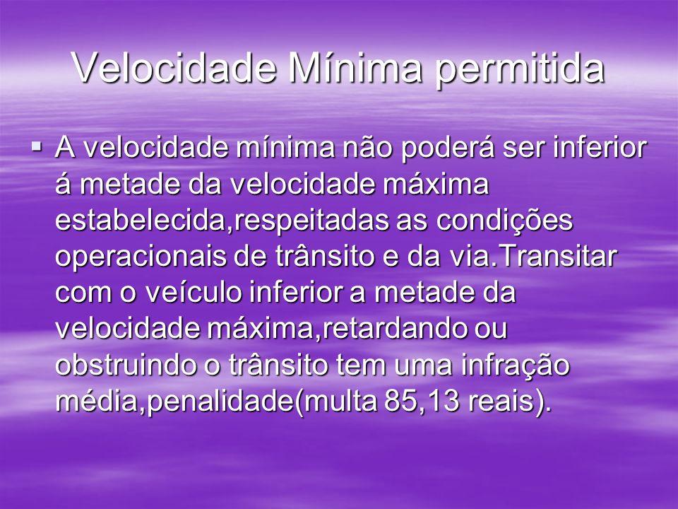 Velocidade Mínima permitida A velocidade mínima não poderá ser inferior á metade da velocidade máxima estabelecida,respeitadas as condições operaciona