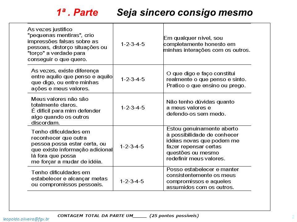 Seja sincero consigo mesmo CONTAGEM TOTAL DA PARTE UM_____ (25 pontos possíveis) 1ª. Parte leopoldo.oliveira@fgv.br 2
