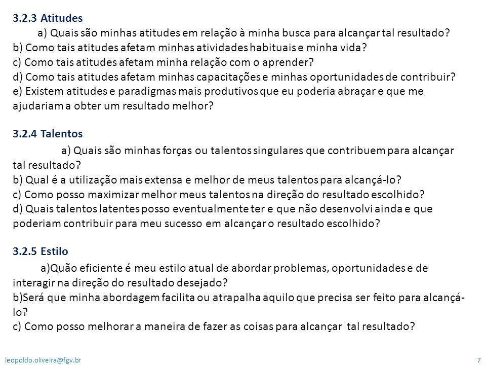 3.2.3 Atitudes a) Quais são minhas atitudes em relação à minha busca para alcançar tal resultado? b) Como tais atitudes afetam minhas atividades habit