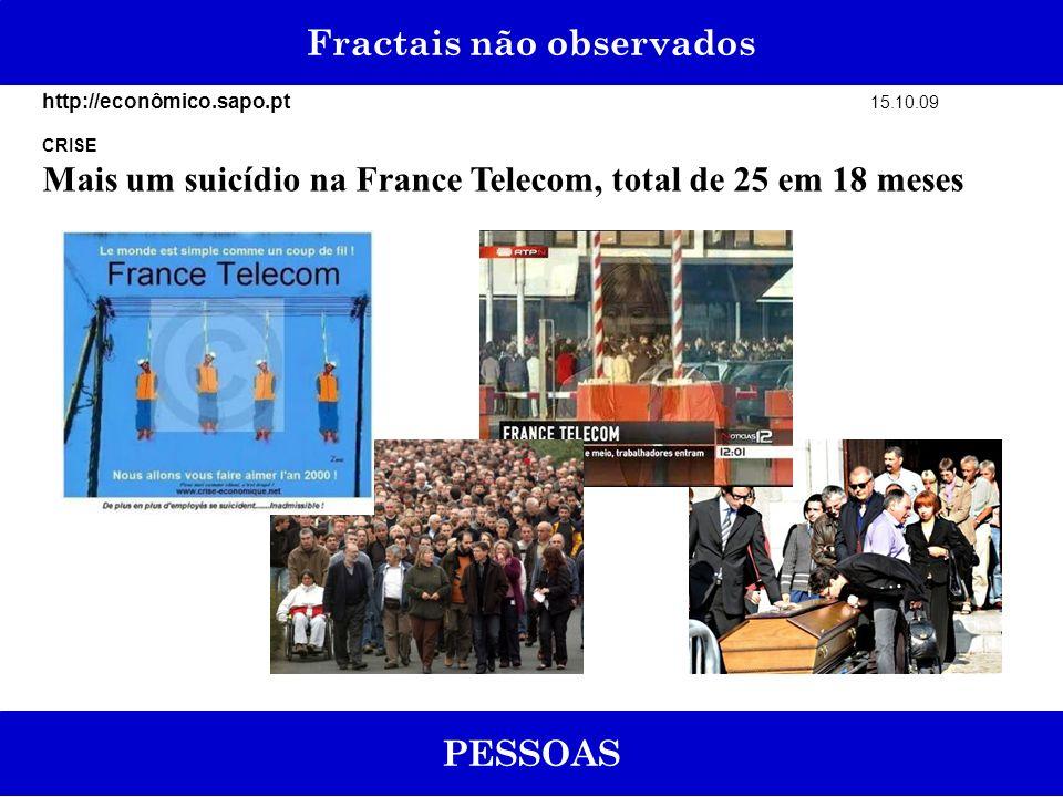 Fractais não observados PESSOAS http://econômico.sapo.pt 15.10.09 CRISE Mais um suicídio na France Telecom, total de 25 em 18 meses