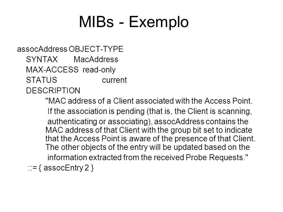 MIBs - Exemplo assocAddress OBJECT-TYPE SYNTAX MacAddress MAX-ACCESS read-only STATUScurrent DESCRIPTION