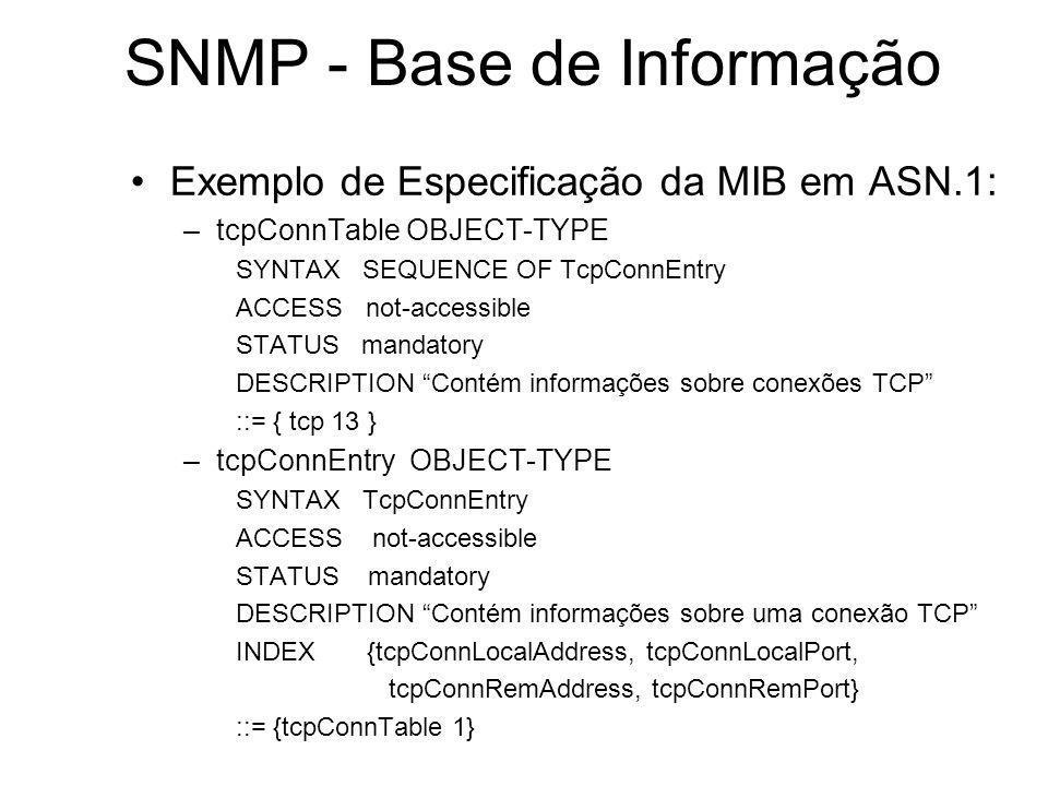 SNMP - Base de Informação Exemplo de Especificação da MIB em ASN.1: –tcpConnTable OBJECT-TYPE SYNTAX SEQUENCE OF TcpConnEntry ACCESS not-accessible ST