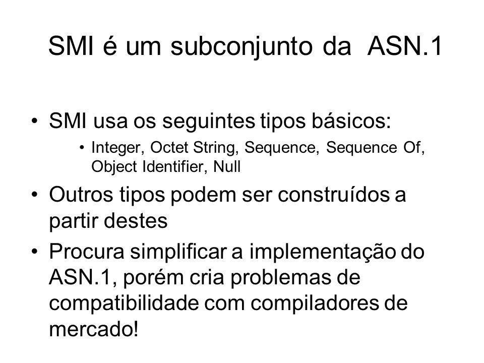 SMI é um subconjunto da ASN.1 SMI usa os seguintes tipos básicos: Integer, Octet String, Sequence, Sequence Of, Object Identifier, Null Outros tipos p