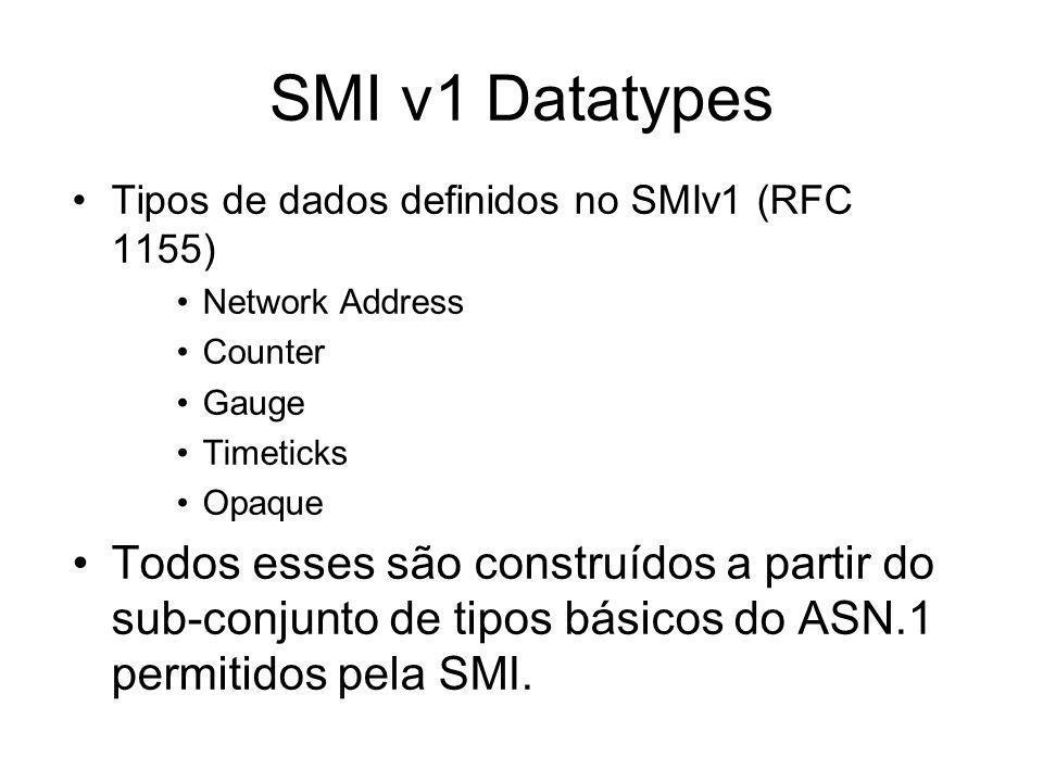 SMI v1 Datatypes Tipos de dados definidos no SMIv1 (RFC 1155) Network Address Counter Gauge Timeticks Opaque Todos esses são construídos a partir do s