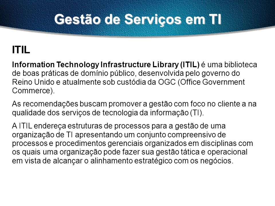 Gestão de Serviços em TI SERVICE DELIVERY Tactical Management Service Level Management Capacity Management Availability Management Contingency Planning Cost Management SERVICE SUPPORT Operational Management Configuration Management Service Desk Problem Management Incident Management Change Management S/W Control & Distribution
