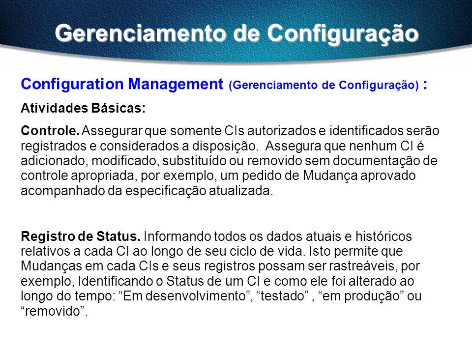 Gerenciamento de Configuração Configuration Management (Gerenciamento de Configuração) : Atividades Básicas: Controle. Assegurar que somente CIs autor