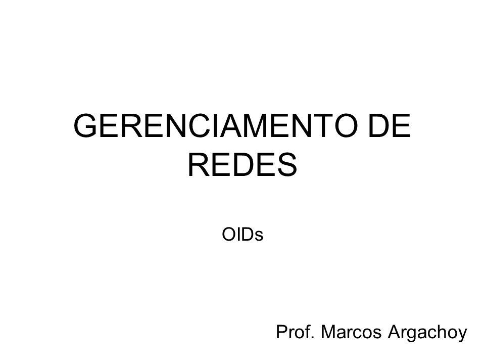 GERENCIAMENTO DE REDES OIDs Prof. Marcos Argachoy