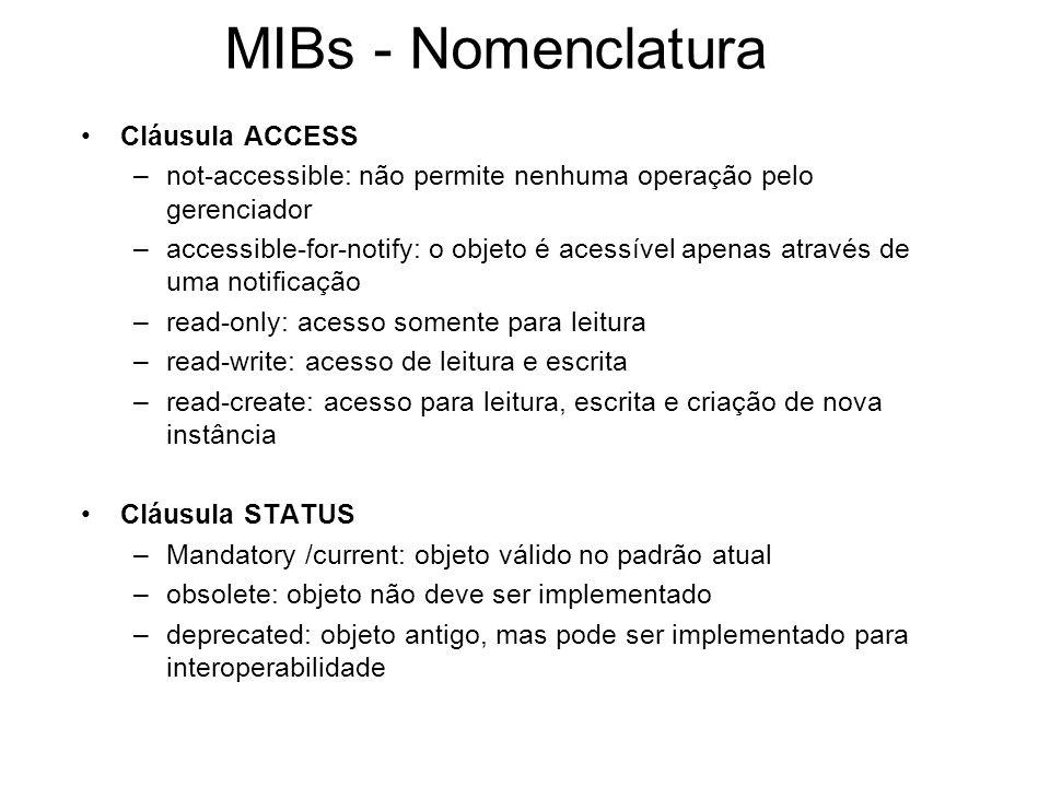 MIBs - Nomenclatura Cláusula ACCESS –not-accessible: não permite nenhuma operação pelo gerenciador –accessible-for-notify: o objeto é acessível apenas