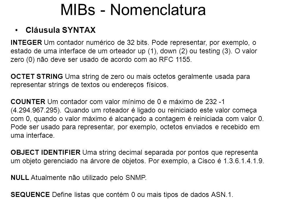 MIBs - Nomenclatura Cláusula SYNTAX INTEGER Um contador numérico de 32 bits. Pode representar, por exemplo, o estado de uma interface de um orteador u