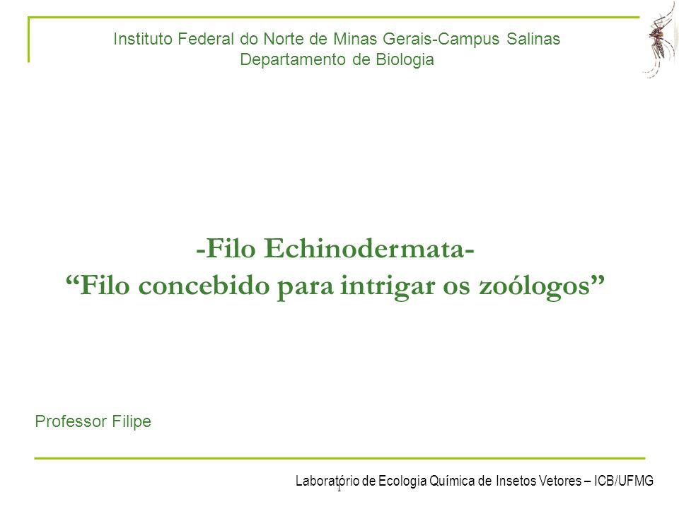 Laboratório de Ecologia Química de Insetos Vetores – ICB/UFMG 2 1- Características gerais Echinodermata: do grego, echinos = espinho + derma = pele + ata = caracterizado; Animais estranhos, exclusivamente marinhos.