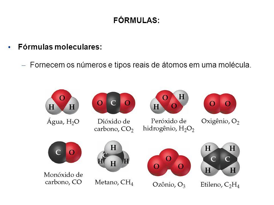 FÓRMULAS: Fórmulas moleculares: – Fornecem os números e tipos reais de átomos em uma molécula.