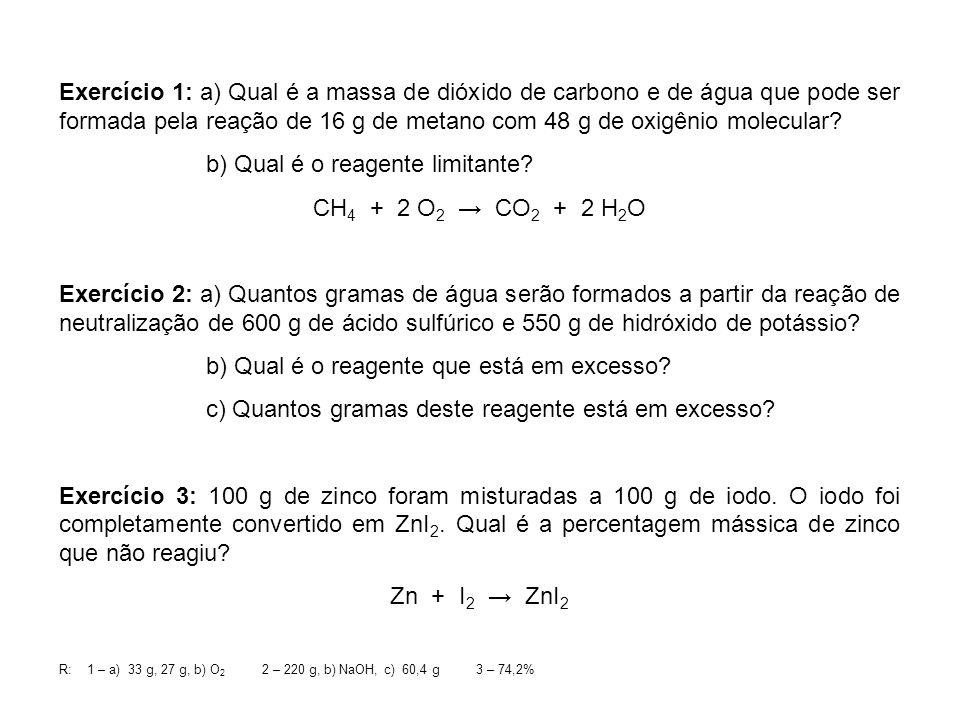 Exercício 1: a) Qual é a massa de dióxido de carbono e de água que pode ser formada pela reação de 16 g de metano com 48 g de oxigênio molecular? b) Q