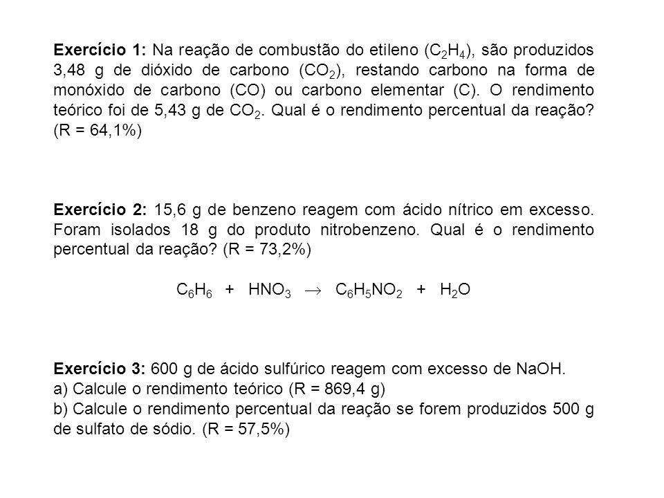 Exercício 1: Na reação de combustão do etileno (C 2 H 4 ), são produzidos 3,48 g de dióxido de carbono (CO 2 ), restando carbono na forma de monóxido