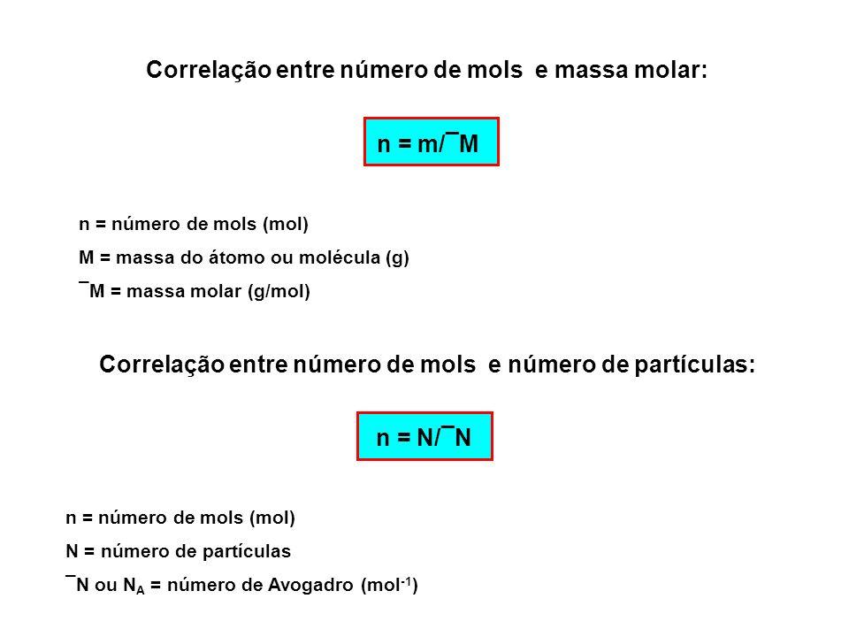 Correlação entre número de mols e massa molar: Correlação entre número de mols e número de partículas: n = m/¯M n = número de mols (mol) M = massa do
