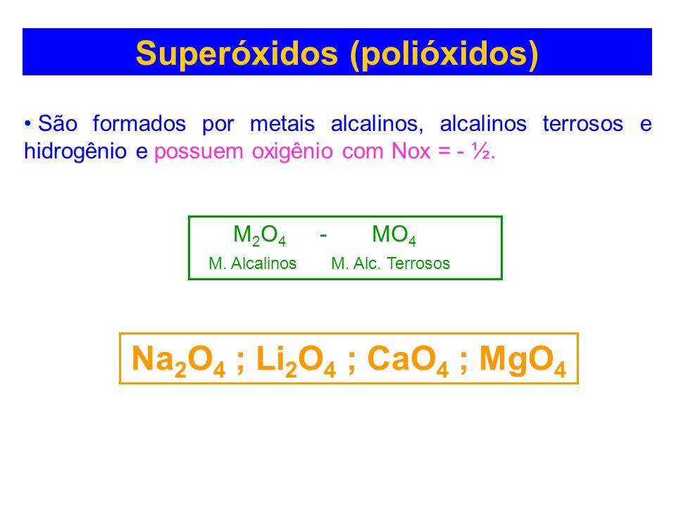 Superóxidos (polióxidos) São formados por metais alcalinos, alcalinos terrosos e hidrogênio e possuem oxigênio com Nox = - ½. M 2 O 4 - MO 4 M. Alcali