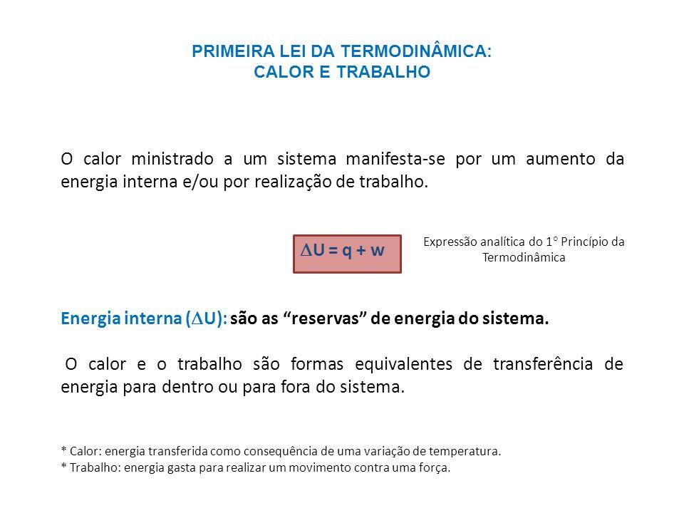 O calor ministrado a um sistema manifesta-se por um aumento da energia interna e/ou por realização de trabalho. U = q + w Energia interna ( U): são as