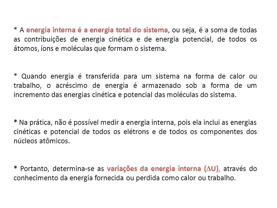 * A energia interna é a energia total do sistema, ou seja, é a soma de todas as contribuições de energia cinética e de energia potencial, de todos os