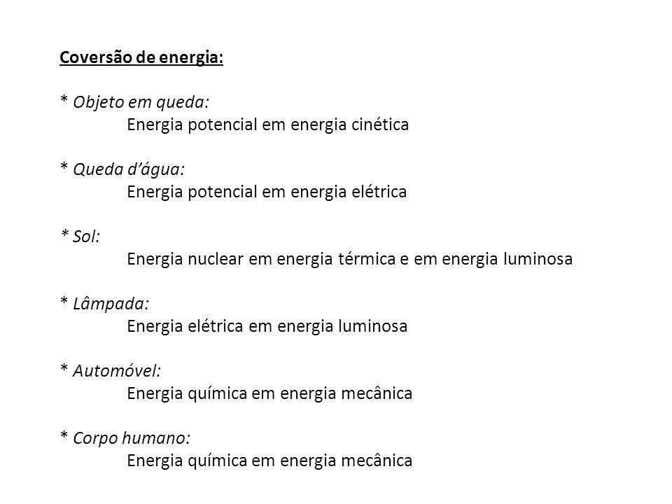 Coversão de energia: * Objeto em queda: Energia potencial em energia cinética * Queda dágua: Energia potencial em energia elétrica * Sol: Energia nucl