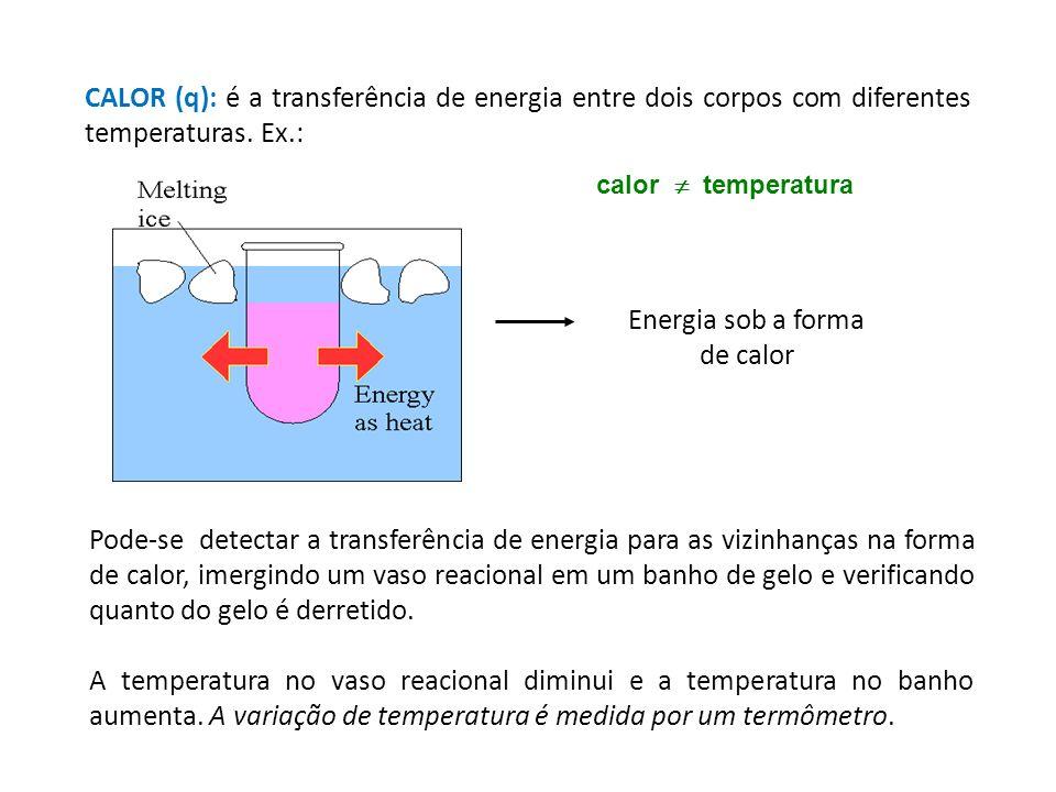 CALOR (q): é a transferência de energia entre dois corpos com diferentes temperaturas. Ex.: calor temperatura Energia sob a forma de calor Pode-se det