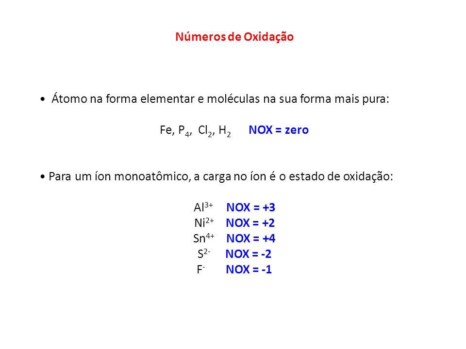 Números de Oxidação Átomo na forma elementar e moléculas na sua forma mais pura: Fe, P 4, Cl 2, H 2 NOX = zero Para um íon monoatômico, a carga no íon