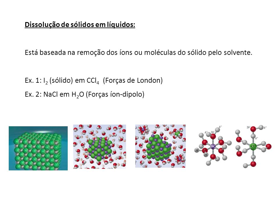 Dissolução de sólidos em líquidos: Está baseada na remoção dos íons ou moléculas do sólido pelo solvente.