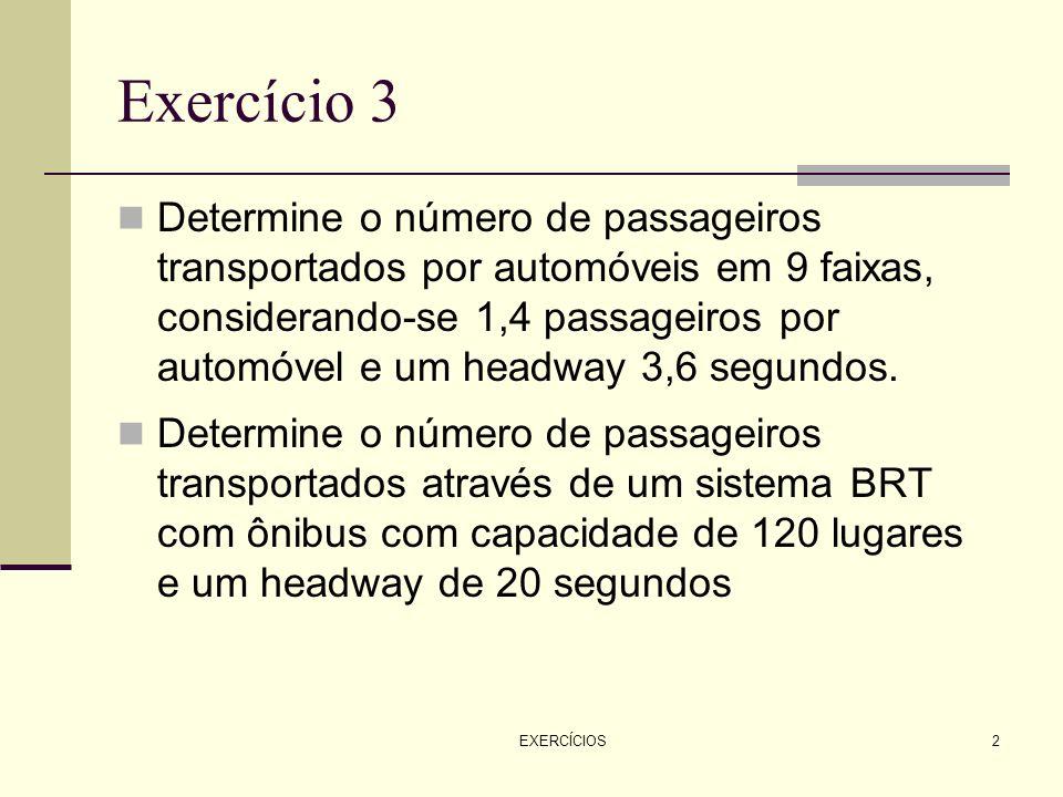 EXERCÍCIOS2 Exercício 3 Determine o número de passageiros transportados por automóveis em 9 faixas, considerando-se 1,4 passageiros por automóvel e um