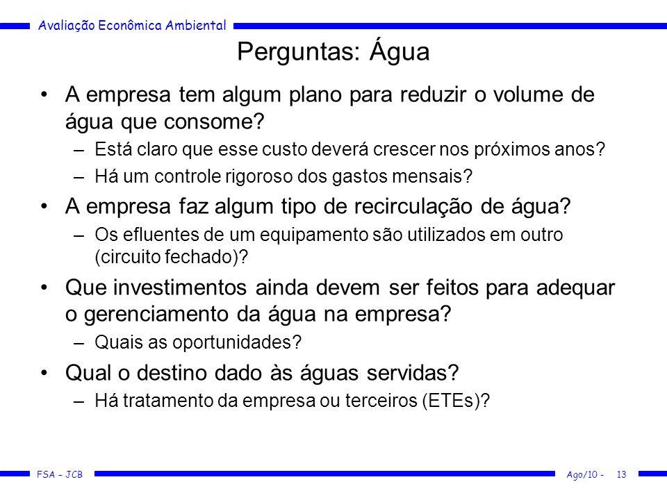 Avaliação Econômica Ambiental FSA – JCB Ago/10 -13 Perguntas: Água A empresa tem algum plano para reduzir o volume de água que consome? –Está claro qu