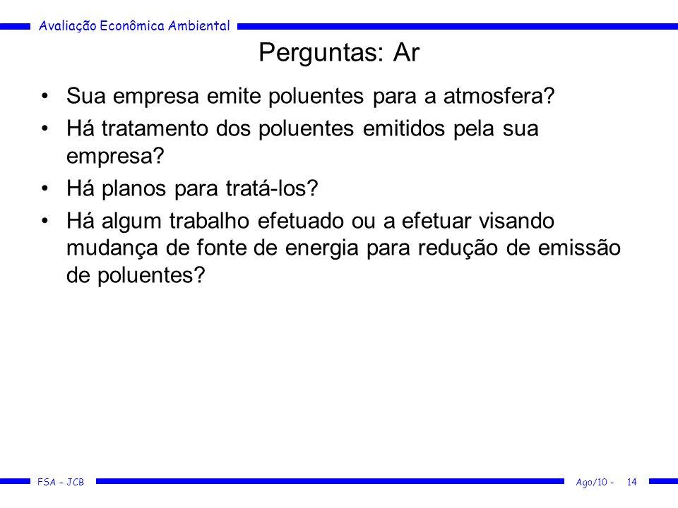 Avaliação Econômica Ambiental FSA – JCB Ago/10 -14 Perguntas: Ar Sua empresa emite poluentes para a atmosfera? Há tratamento dos poluentes emitidos pe