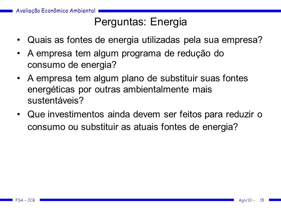Avaliação Econômica Ambiental FSA – JCB Ago/10 -15 Perguntas: Energia Quais as fontes de energia utilizadas pela sua empresa? A empresa tem algum prog