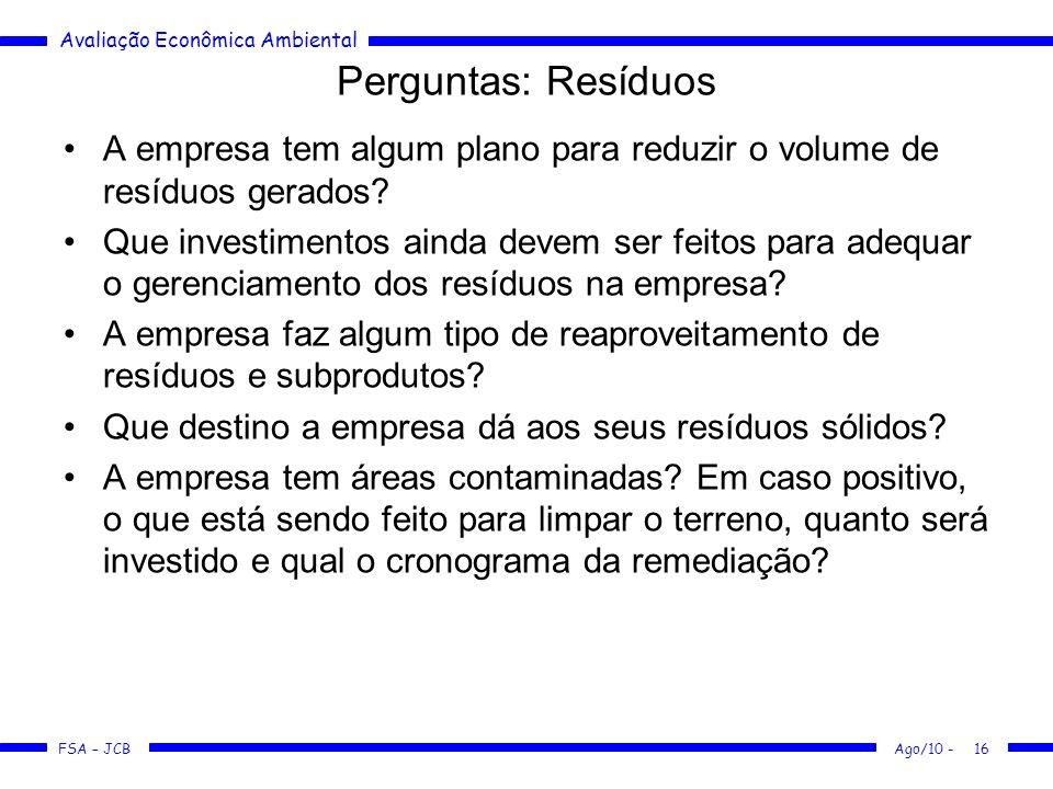 Avaliação Econômica Ambiental FSA – JCB Ago/10 -16 Perguntas: Resíduos A empresa tem algum plano para reduzir o volume de resíduos gerados? Que invest