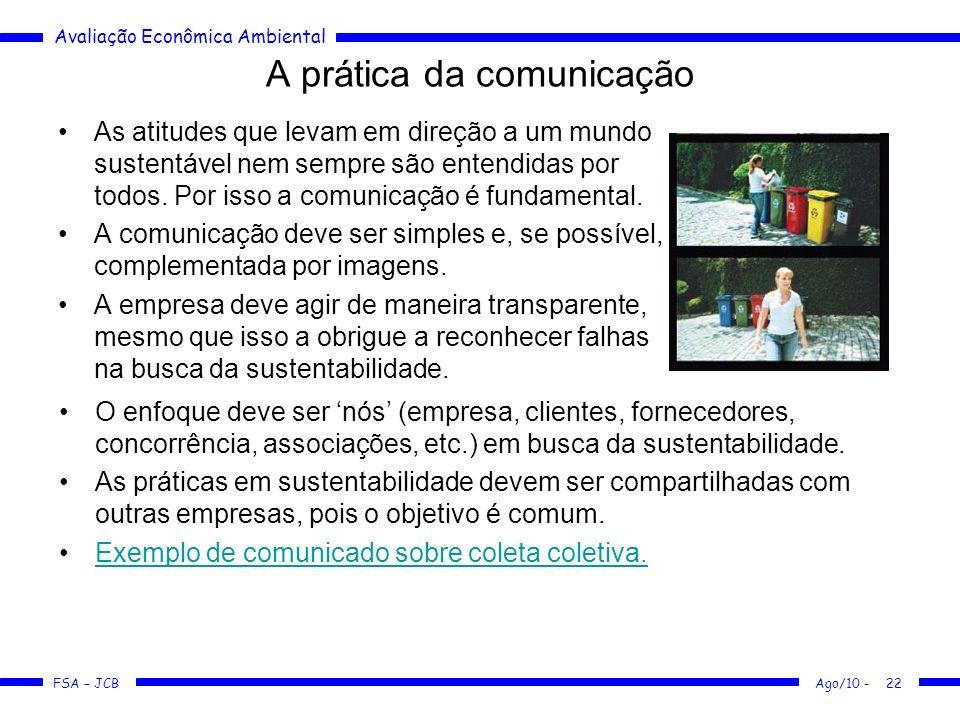Avaliação Econômica Ambiental FSA – JCB Ago/10 -22 A prática da comunicação As atitudes que levam em direção a um mundo sustentável nem sempre são ent