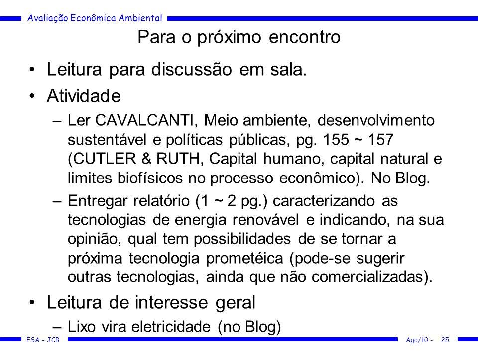Avaliação Econômica Ambiental FSA – JCB Ago/10 -25 Para o próximo encontro Leitura para discussão em sala. Atividade –Ler CAVALCANTI, Meio ambiente, d