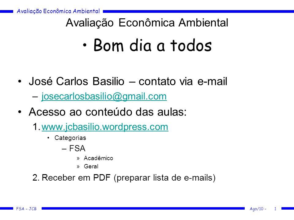 Avaliação Econômica Ambiental FSA – JCB Ago/10 -1 Avaliação Econômica Ambiental Bom dia a todos José Carlos Basilio – contato via e-mail –josecarlosba