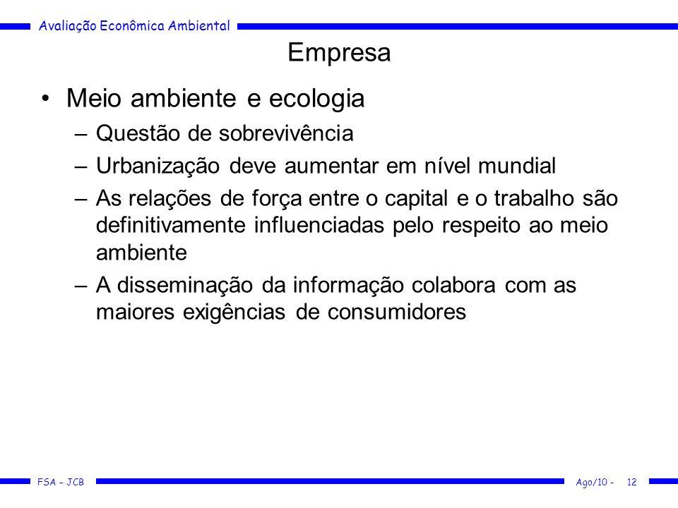 Avaliação Econômica Ambiental FSA – JCB Ago/10 -12 Empresa Meio ambiente e ecologia –Questão de sobrevivência –Urbanização deve aumentar em nível mund