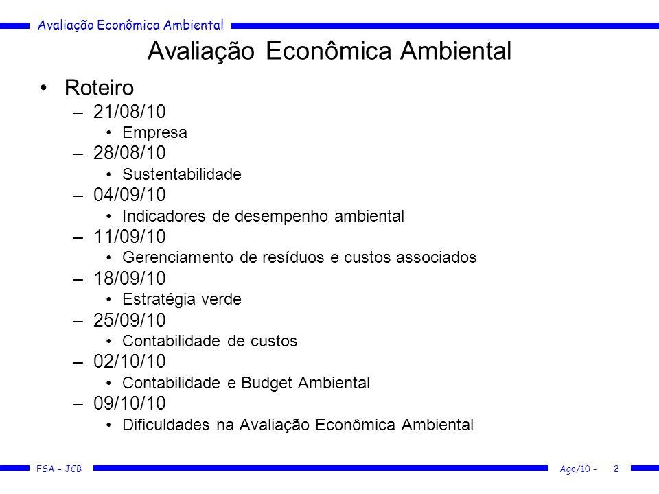 Avaliação Econômica Ambiental FSA – JCB Ago/10 -2 Avaliação Econômica Ambiental Roteiro –21/08/10 Empresa –28/08/10 Sustentabilidade –04/09/10 Indicad