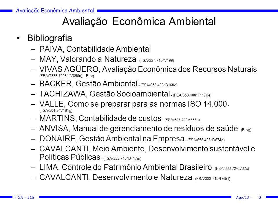 Avaliação Econômica Ambiental FSA – JCB Ago/10 -3 Avaliação Econômica Ambiental Bibliografia –PAIVA, Contabilidade Ambiental –MAY, Valorando a Naturez