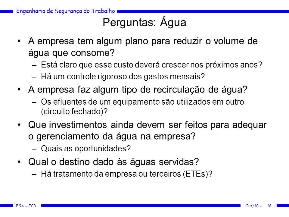 FSA – JCB Engenharia de Segurança do Trabalho Out/10 -18 Perguntas: Água A empresa tem algum plano para reduzir o volume de água que consome? –Está cl