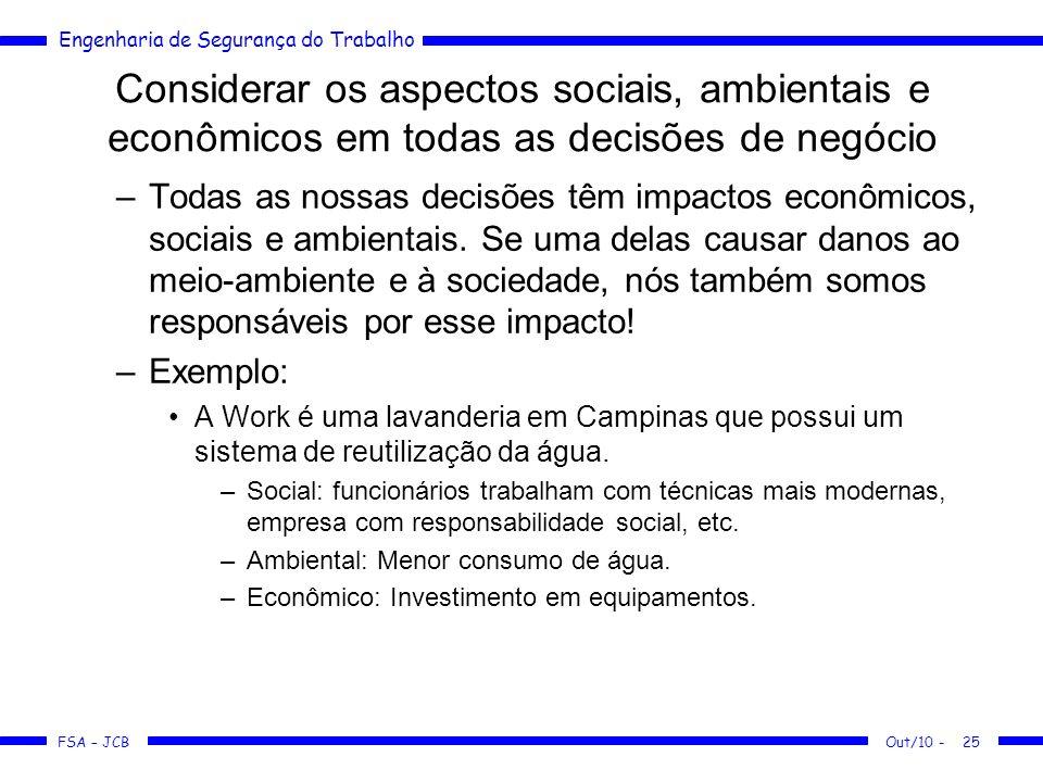 FSA – JCB Engenharia de Segurança do Trabalho Out/10 -25 Considerar os aspectos sociais, ambientais e econômicos em todas as decisões de negócio –Toda