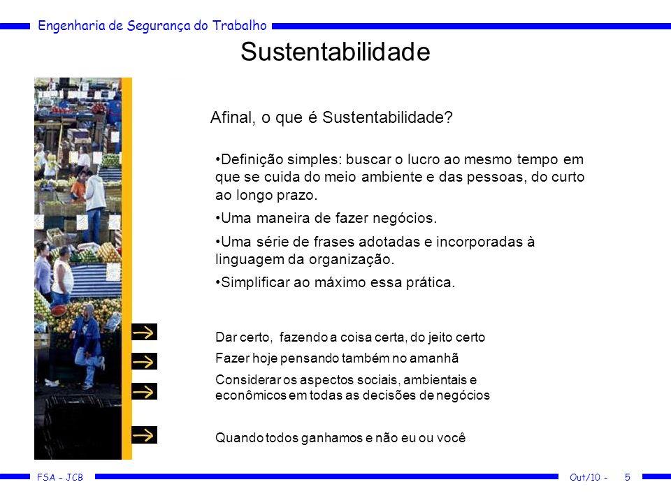 FSA – JCB Engenharia de Segurança do Trabalho Out/10 -5 Sustentabilidade Afinal, o que é Sustentabilidade? Definição simples: buscar o lucro ao mesmo