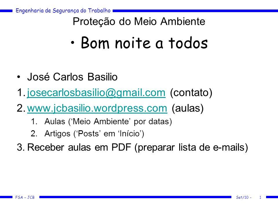 Engenharia de Segurança do Trabalho FSA – JCB Set/10 -1 Proteção do Meio Ambiente Bom noite a todos José Carlos Basilio 1.josecarlosbasilio@gmail.com