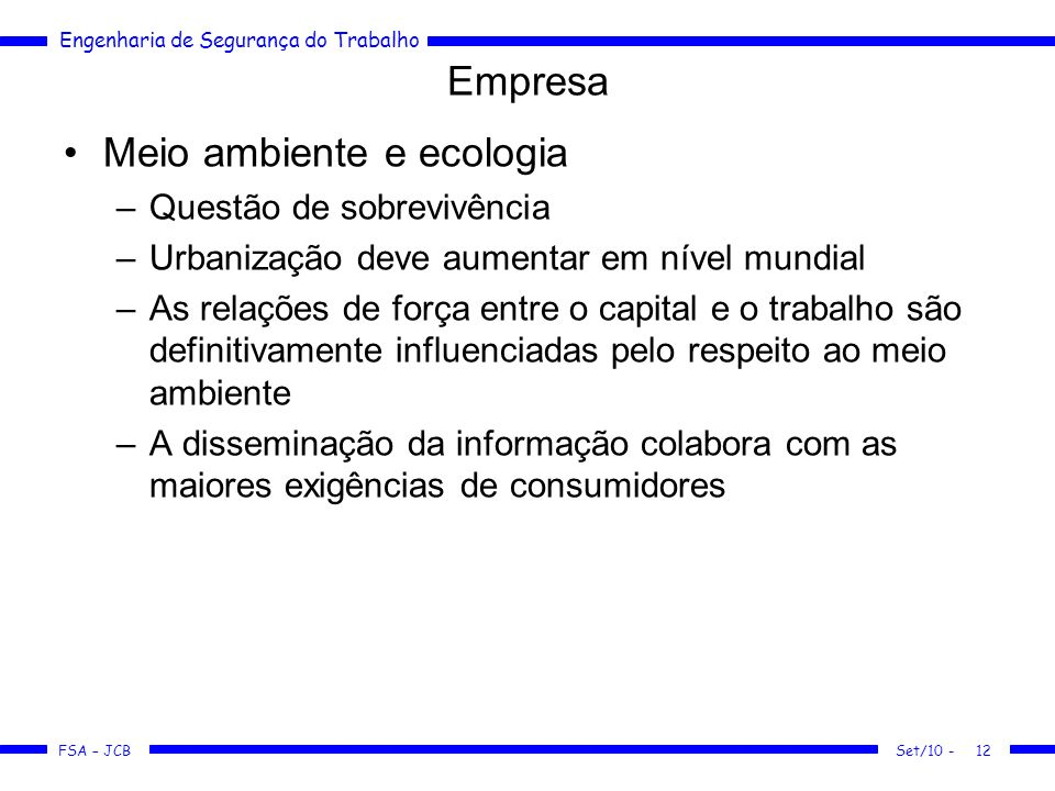 Engenharia de Segurança do Trabalho FSA – JCB Set/10 -12 Empresa Meio ambiente e ecologia –Questão de sobrevivência –Urbanização deve aumentar em níve