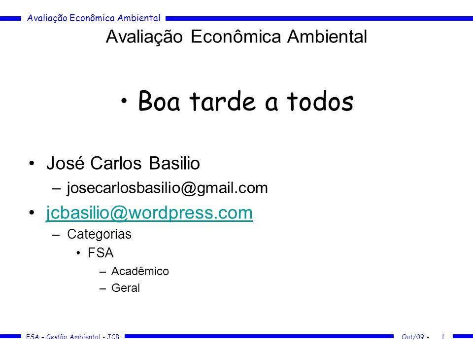 Avaliação Econômica Ambiental FSA – Gestão Ambiental - JCB Out/09 -2 Avaliação Econômica Ambiental Roteiro –10/10/09 Empresa –17/10/09 Sustentabilidade –24/10/09 Indicadores de desempenho ambiental –31/10/09 Gerenciamento de resíduos e custos associados –07/11/09 Estratégia verde –14/11/09 Contabilidade de custos –21/11/09 Contabilidade e Budget Ambiental –28/11/09 Dificuldades na Avaliação Econômica Ambiental