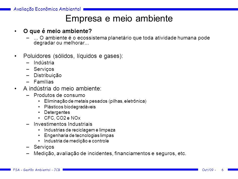 Avaliação Econômica Ambiental FSA – Gestão Ambiental - JCB Out/09 -7 Empresa: visões Visão meramente econômica da empresa –Ambiente previsível e estável –Maximização de lucro e minimização de custos